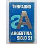 La Argentina Del Siglo 21, Rodolfo H. Terragno.