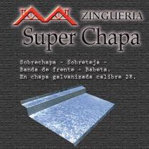 Zingueria, Chapa, Babeta, Sobre Teja, Sobre Chapa, Frente