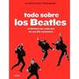 Todo Sobre Los Beatles, La Historia De Cada Una De Sus 211 C
