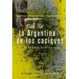 La Argentina De Los Caciques Martinez C. - Nuevo Extremo
