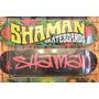 Deck Tabla De Skate Shaman Guatambu - Patagonykus Extreme