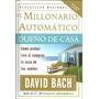 El Millonario Automatico, Dueño De Casa - David Bach. Rico