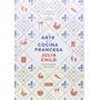El Arte De La Cocina Francesa - Julia Child - Edit. Debate