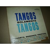 Orquesta Serenata Tropical - Tangos Solamente - Vinilo Lp