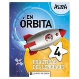 Prácticas Del Lenguaje 4 - Activa Xxi En Órbita