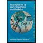La Radio En La Convergencia Multimedia - M. Cebrián Herrero
