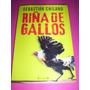 Libro Sebastian Chilano -riña De Gallos -ediciones B