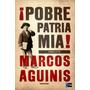Digital - ¡pobre Patria Mía! - Marcos Aguinis
