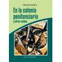 En La Colonia Penitenciaria Y Otros Relatos. Franz Kafka.