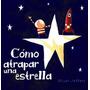 Como Atrapar Una Estrella - Oliver Jeffers (aca)