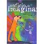 El Oficio De Imaginar : Guía Insólita De Profesiones Trab...