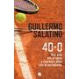 40 - 0 Guillermo Salatino Una Vida Con El Tenis Ediciones B
