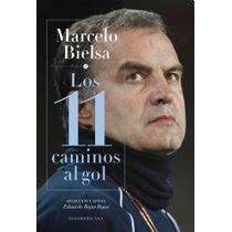 Marcelo Bielsa- Los 11 Caminos Al Gol - Eduardo Rojas