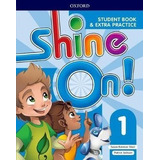 Shine On 1 - Student´s Book And Extra Practice - Oxford