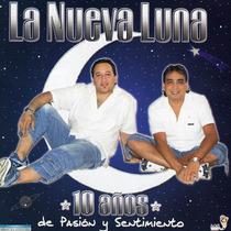 Cd La Nueva Luna 10 Años De Pasion Y Sentimiento Open Music