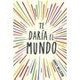 Te Daria El Mundo - Jandy Nelson - Alfaguara
