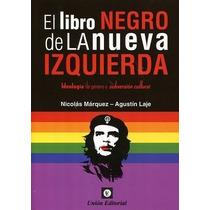 El Libro Negro De La Nueva Izquierda - A. Laje / Marquez