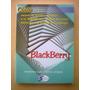 Blackberry - Cómo Sacarle El Máximo Partido - Flores Galea
