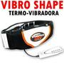 Faja Vibro Shape Alta Gama Termoreductora D/tv 100% Original
