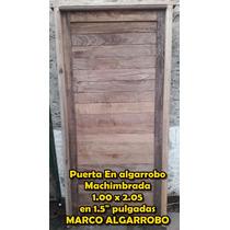 Puerta Algarrobo 1 Mt X 2.05 Con Marco Algarrobo A Medida