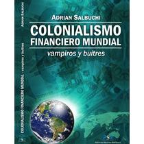 Colonialismo Financiero Mundial - Adrian Salbuchi