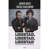 Libertad, Libertad, Libertad - Javier Milei / D. Giacomini