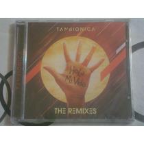 Tan Bionica - Hola Mi Vida The Remixes (cd Nuevo Cerrado)