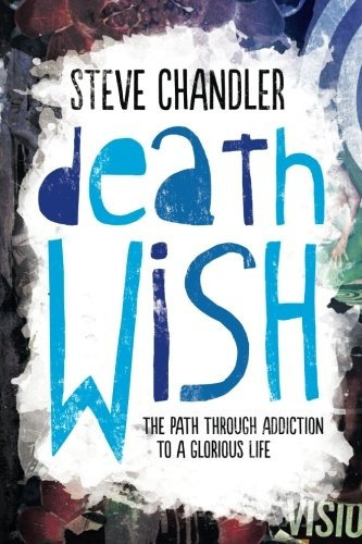 Book : Death Wish: The Path Through Addiction To A Glorio...