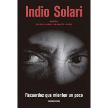 Libro Recuerdos Que Mienten Un Poco - Indio Solari - Nuevo!