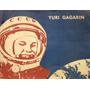Yuri Gagarin - Cosmonauta Sovietica Del Planeta Tierra