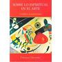Sobre Lo Espiritual En El Arte. Vassily Kandinsky