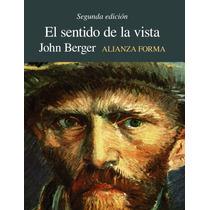 John Berger El Sentido De La Vista Alianza Forma