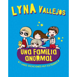 Una Familia Anormal 3 - Lyna Vallejos - Libro Nuevo - Altea
