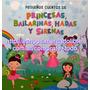 Pequeños Cuentos De Princesas, Bailarinas, Hadas Y Sirenas
