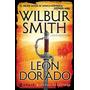 El León Dorado, De Wilbur Smith, Ed. Emecé. Nuevo!!!