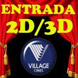 Entrada  Village Cines 2 D / 3 D