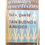 Tan Buenos Amigos Por Lois Gould Ed. Emece