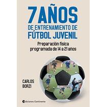 7 Años De Entrenamiento De Fútbol Juvenil - Carlos Borzi