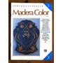 Aprenda A Hacer - Madera Color - Pátinas Y Pintura