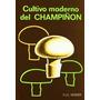 Cultivo Moderno Del Champiñon - P.j.c.vedder - Mundi Prensa