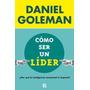 Como Ser Un Lider - Daniel Goleman - Ediciones B