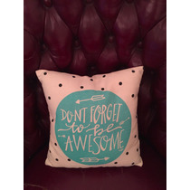 Almohadon. Dont Forget To Be Awesome