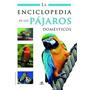 Enciclopedia De Los Pájaros Domésticos - Tapa Dura - Libsa