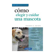 Cómo Elegir Y Cuidar Una Mascota. Reynes. Ed. Longseller