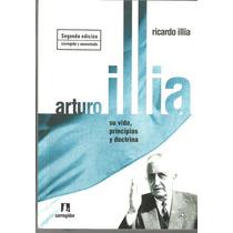 Arturo Illia Su Vida, Principios Y Doctrina