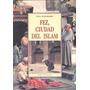 Fez Ciudad Del Islam - Burckhardt Titus - Ed. Olañeta