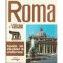 Roma Y Vaticano - Toda La Ciudad A Colores