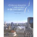 Cúpulas, Remates Y Miradores De Buenos Aires - Nestor Zakim
