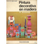 Pintura Decorativa En Madera - Beckmann (ed. Kapelusz)