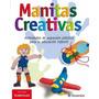 Manitas Creativas Para El Preescolar - 1 Tomo Parramón